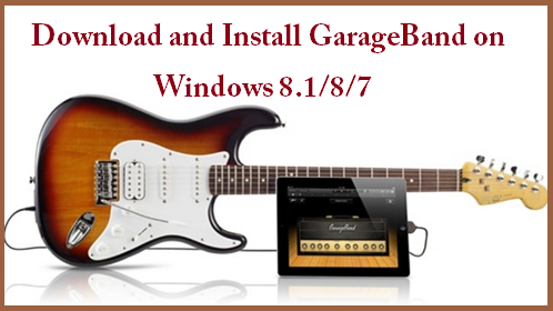 How to Download and Install GarageBand 6 0 5 for Windows 8 1